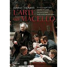 L'arte del macello: Come Joseph Lister cambiò il mondo raccapricciante della medicina vittoriana (Italian Edition)