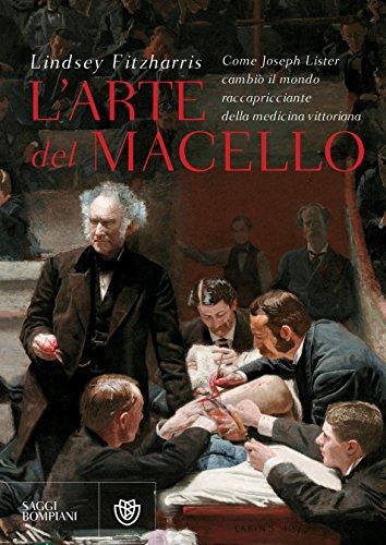 L'arte del macello: Come Joseph Lister cambiò il mondo raccapricciante della medicina vittoriana