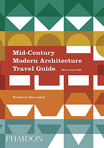 Mid-Century Modern Architecture Travel Guide. West Coast USA por Sam Lubell