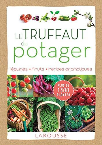 Le Truffaut du potager: Légumes, fruits, herbes aromatiques par Patrick Mioulane