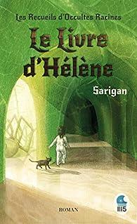 Les Recueils d'Occultes Racines - Tome 1: Le Livre d'Hélène par Sarigan