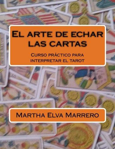 El arte de echar las cartas: Curso práctico para interpretar el tarot