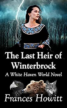 The Last Heir of Winterbrock: A White Haven World Novel by [Howitt, Frances]