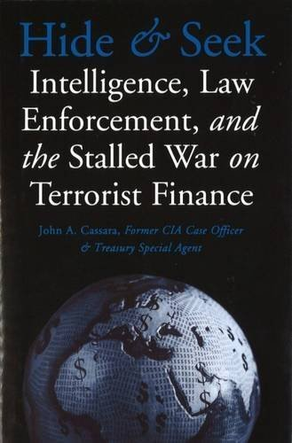 Hide and Seek: Intelligence, Law Enforcement, and the Stalled War on Terrorist Finance by John A. Cassara (2006-06-01)