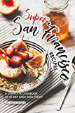 Super San Francisco Recipes: A Complete Cookbook of SF Bay Area Dish Ideas! (English Edition)
