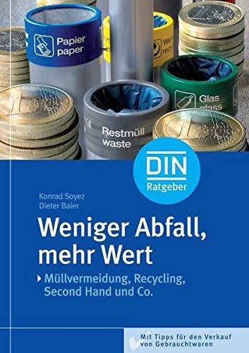 Weniger Abfall, mehr Wert: Müllvermeidung, Recycling, Second Hand und Co. Mit Tipps für den Verkauf von Gebrauchtwaren (DIN-Ratgeber)