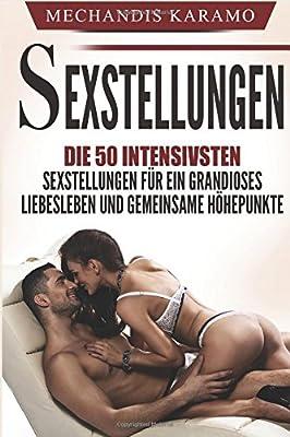 Sexstellungen: Die 50 intensivsten Sexstellungen für ein grandioses Liebesleben und gemeinsame Höhepunkte (Sex, Sex Ratgeber, Kamasutra, Sex Buch, Kamasutra Stellungen, Sexualität, Orgasmus, Tantra)