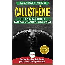 """Callisthénie: Guide du Débutants pour la musculation au Poids du Corps - Le Défi et Plan d'Action 30 Jours """"Dieu Grec"""" pour le renforcement musculaire ... / Calisthenics French Book) (French Edition)"""