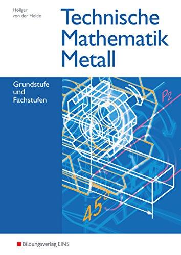 Technische Mathematik / Ausgabe Metall: Technische Mathematik Metall: Grundstufe und Fachstufen: Schülerband