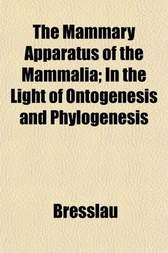 The Mammary Apparatus of the Mammalia; In the Light of Ontogenesis and Phylogenesis