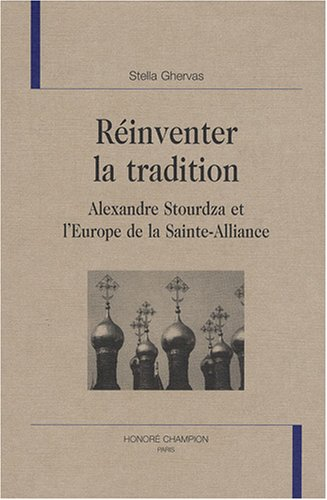 Réinventer la tradition : Alexandre Stourdza et l'Europe de la Sainte-Alliance