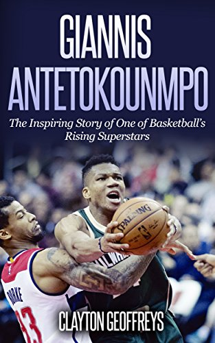 Giannis Antetokounmpo: The Inspiring Story of One of Basketball's Rising Superstars (Basketball Biography Books) (English Edition) por Clayton Geoffreys