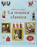 La musica classica. Libri con adesivi per informare. Ediz. illustrata