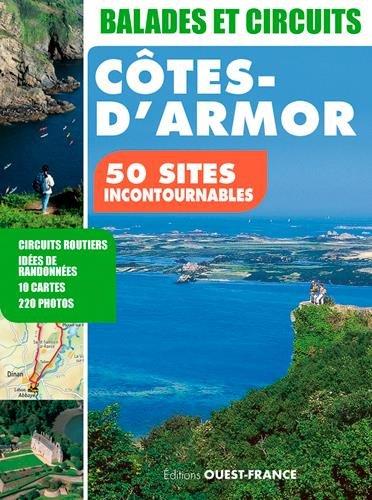 BALADES ET CIRCUITS EN COTES D'ARMOR, 50 sites incontournables