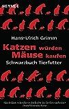 Katzen würden Mäuse kaufen: Schwarzbuch Tierfutter - Hans-Ulrich Grimm