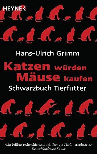 Katzen würden Mäuse kaufen: Schwarzbuch Tierfutter
