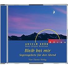 Bleib bei mir. CD: Segensgebete für den Abend (Anselm Grün HÖREN)