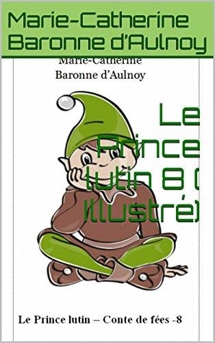 Livres Le Prince lutin 8 ( Illustré) (Conte de fées) pdf
