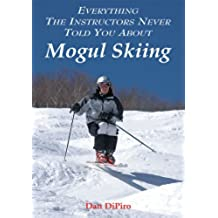 Everything the Instructors Never Told You About Mogul Skiing (English Edition)