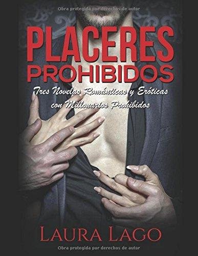 Placeres Prohibidos: Tres Novelas Románticas y Eróticas con Millonarios Prohibidos (Colección de Romance y Erótica) por Laura Lago