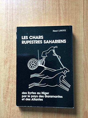 Les chars rupestres sahariens: Des Syrtes au Niger, par le pays des Garamantes et des Atlantes par Henri Lhote