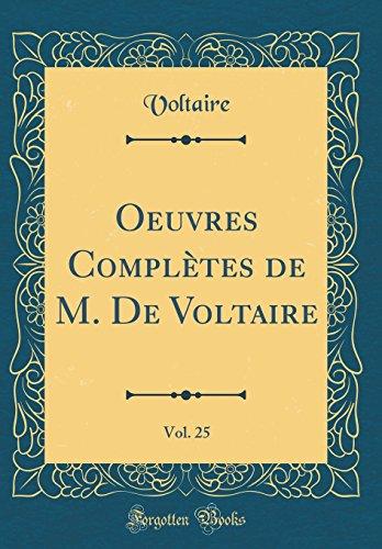 Oeuvres Complètes de M. de Voltaire, Vol. 25 (Classic Reprint) par Voltaire