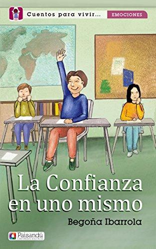La confianza en uno mismo (Colección Cuentos para vivir emociones. Para familias y profesores) por Begoña Ibarrola