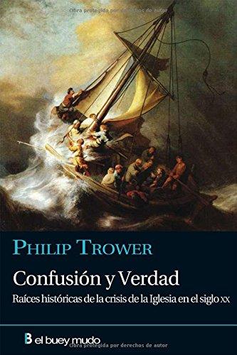Confusión y verdad: Raices históricas de la crisis de la iglesia en el siglo XX (Religión) por Philip Trower