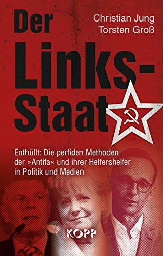 Der Links-Staat: Enthüllt: Die perfiden Methoden der »Antifa« und ihrer Helfershelfer in Politik und Medien (Bildung Geschichte Höheren Der)