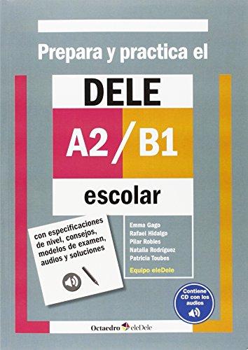 Prepara y practica el DELE A2/B1 escolar: Con especificaciones de nivel, consejos, modelos de examen, audios y soluciones (Octaedro eleDele) por Equipo eleDele eleDele