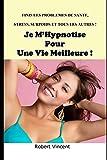 Telecharger Livres Je M Hypnotise Pour Une Meilleure Vie Finis les problemes de sante stress insomnie surpoids et tous les autres (PDF,EPUB,MOBI) gratuits en Francaise