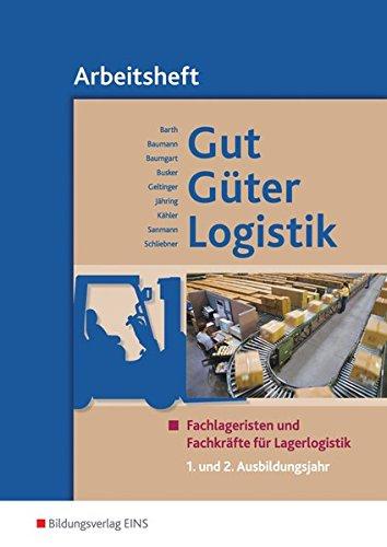 Gut - Güter - Logistik: Fachlageristen und Fachkräfte für Lagerlogistik: 1. und 2. Ausbildungsjahr: Arbeitsheft