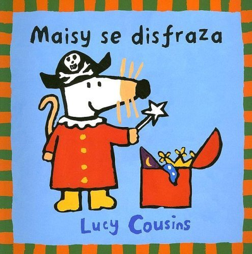 Maisy se disfraza / Maisy Dresses Up (Spanish Edition) by Cousins, Lucy, Loyo, Ernestina (2005) Paperback
