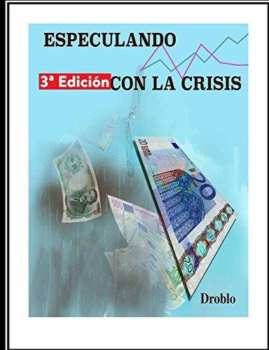 Especulando con la crisis: Tercera Edición por Droblo