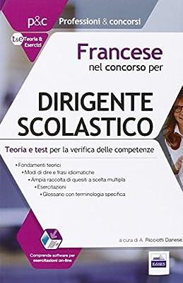 Francese nel concorso per dirigente scolastico. Teoria e test per la verifica delle competenze. Con software di simulazione
