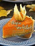 Vegan verführt!: 100 Backträume ohne Milch, Ei und Honig