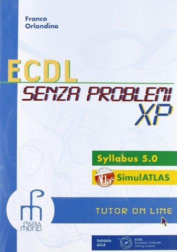 ECDL senza problemi XP. Per le Scuole superiori. Con CD-ROM. Con espansione online