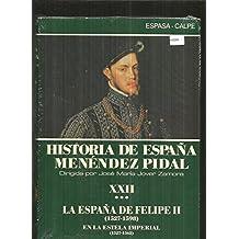 HISTORIA DE ESPAÑA. TOMO XXII. VOLUMEN III: LA ESPAÑA DE FELIPE II (1527-1598). EN LA ESTELA IMPERIAL (1527-1565)
