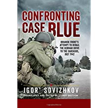 Confronting Case Blue: Briansk Front's Attempt to Derail the German Drive to the Caucasus, July 1942