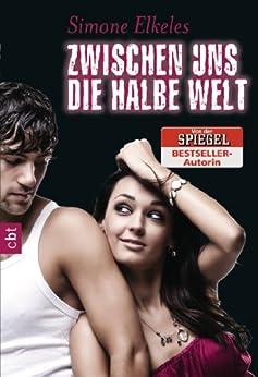 """Zwischen uns die halbe Welt: Sommerflirt 2 (Die """"Sommerflirt""""-Trilogie) (German Edition) by [Elkeles, Simone]"""