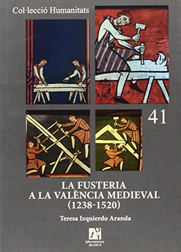 La fusteria a la València medieval (1238-1520). (Humanitats) por Teresa Izquierdo Aranda
