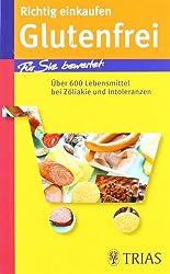 Richtig einkaufen Glutenfrei: Für Sie bewertet: Über 600 Lebensmittel bei Zöliakie und Intoleranzen