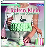 Fräulein Klein feiert mit Kindern: Die schönsten Ideen für kleine Partymäuse und große Traumtänzer