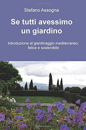 se tutti avessimo un giardino. introduzione al giardinaggio mediterraneo, felice e sostenibile