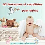 50 Berceuses et Comptines pour Bébé - Ses Premières Chansons