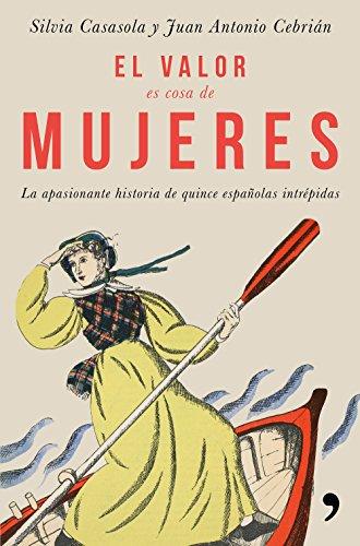 El valor es cosa de mujeres: La apasionante historia de quince españolas intrépidas (Fuera de Colección) por Silvia Casasola Moriche