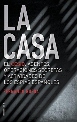 La Casa: El CESID: agentes, operaciones secretas y actividades de los espías españoles. (No Ficción)