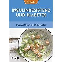 Insulinresistenz und Diabetes: Das Kochbuch mit 50 Rezepten