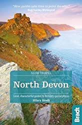 North Devon & Exmoor: Local, characterful guides to Britain's Special Places (Bradt Travel Guides (Slow Travel Series))