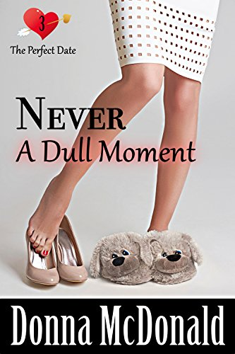 never-a-dull-moment-another-romantic-comedy-with-attitude-the-perfect-date-book-3